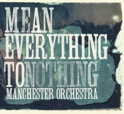 Manchester Orchestra Mean Everything To Nothing